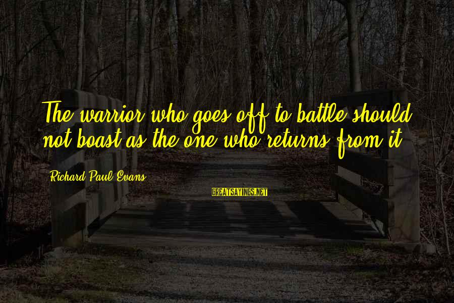 Jelly Fox Sayings By Richard Paul Evans: The warrior who goes off to battle should not boast as the one who returns