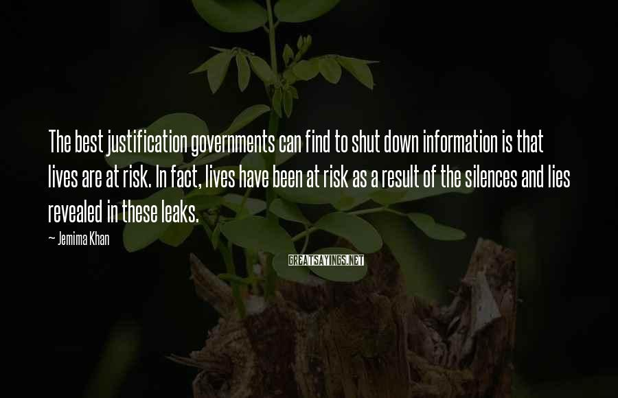 Jemima Khan Sayings: The best justification governments can find to shut down information is that lives are at