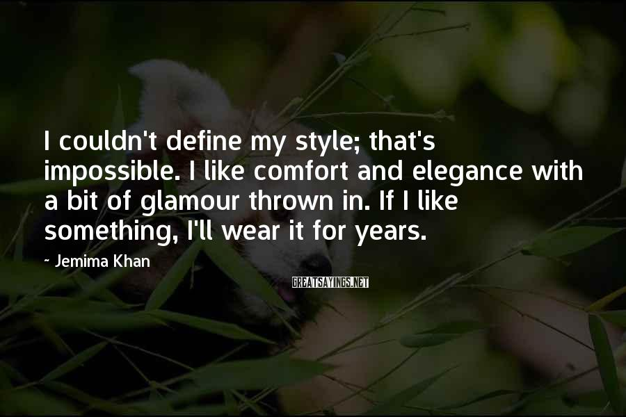 Jemima Khan Sayings: I couldn't define my style; that's impossible. I like comfort and elegance with a bit