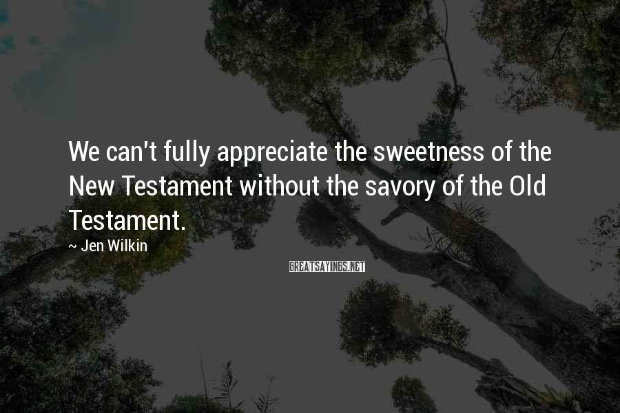Jen Wilkin Sayings: We can't fully appreciate the sweetness of the New Testament without the savory of the