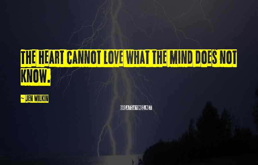 Jen Wilkin Sayings: The heart cannot love what the mind does not know.
