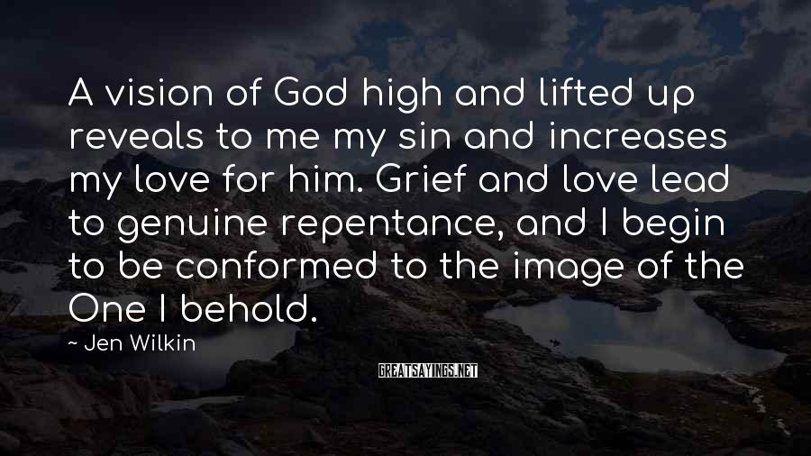 Jen Wilkin Sayings: A vision of God high and lifted up reveals to me my sin and increases