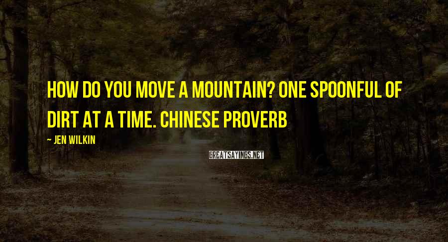 Jen Wilkin Sayings: How do you move a mountain? One spoonful of dirt at a time. Chinese proverb