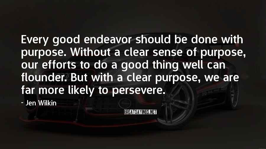 Jen Wilkin Sayings: Every good endeavor should be done with purpose. Without a clear sense of purpose, our