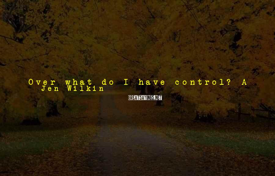 Jen Wilkin Sayings: Over what do I have control? A few very important things. My thoughts, which I