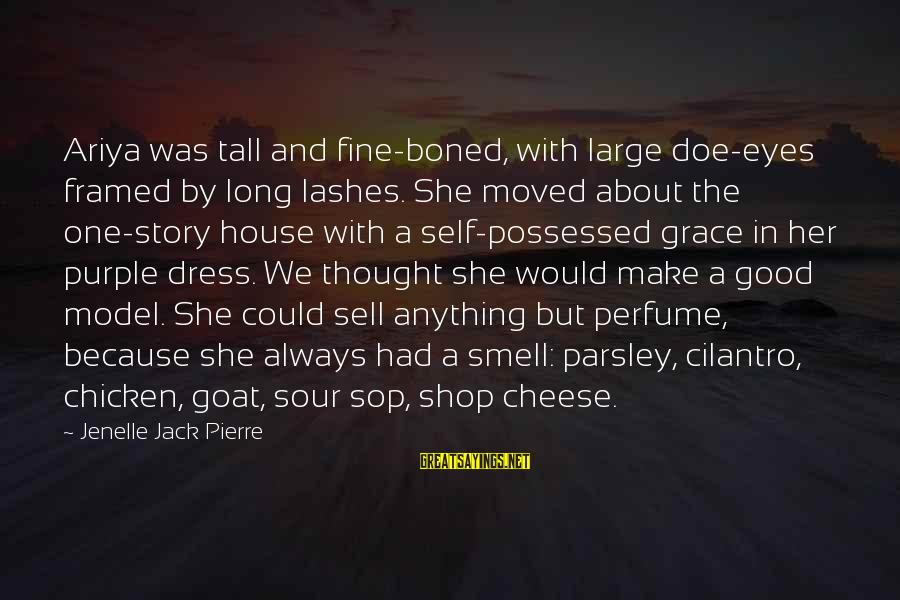 Jenelle Sayings By Jenelle Jack Pierre: Ariya was tall and fine-boned, with large doe-eyes framed by long lashes. She moved about