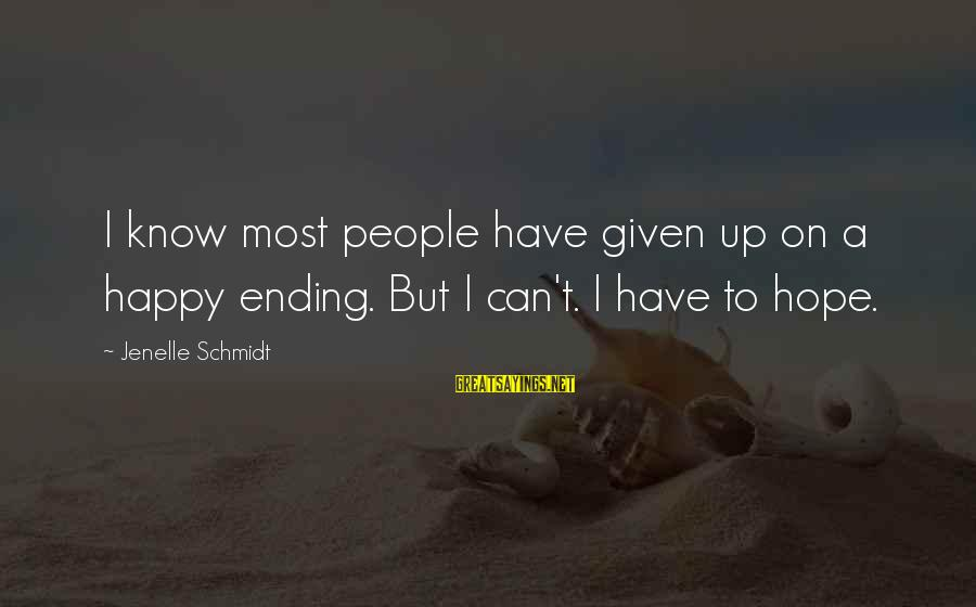Jenelle Sayings By Jenelle Schmidt: I know most people have given up on a happy ending. But I can't. I