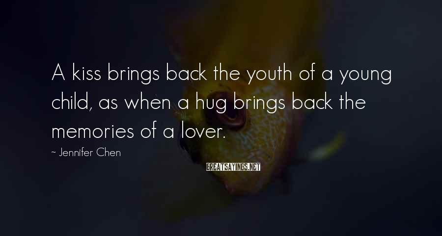 Jennifer Chen Sayings: A kiss brings back the youth of a young child, as when a hug brings