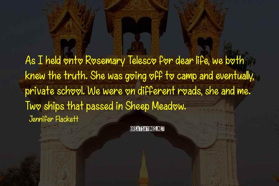 Jennifer Flackett Sayings: As I held onto Rosemary Telesco for dear life, we both knew the truth. She