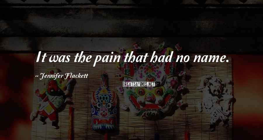 Jennifer Flackett Sayings: It was the pain that had no name.