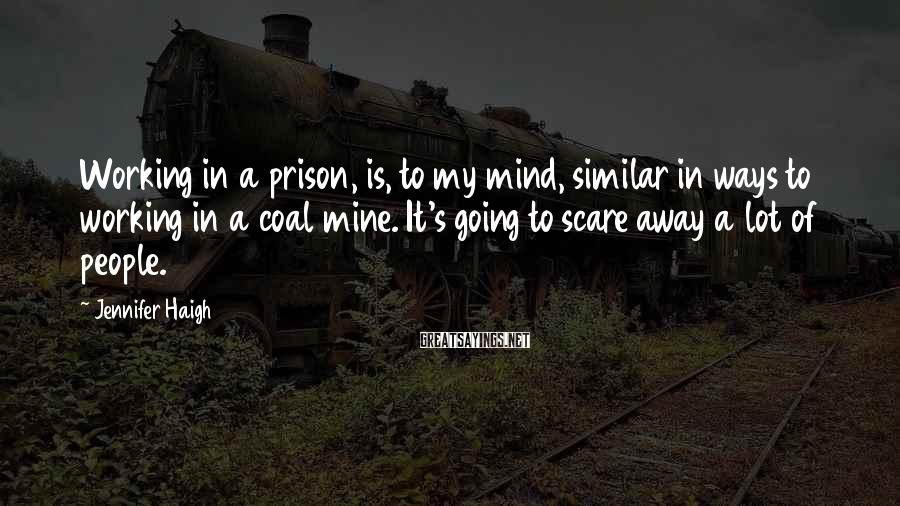 Jennifer Haigh Sayings: Working in a prison, is, to my mind, similar in ways to working in a