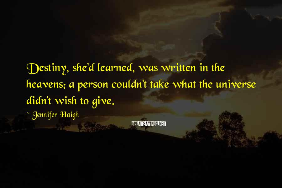 Jennifer Haigh Sayings: Destiny, she'd learned, was written in the heavens; a person couldn't take what the universe