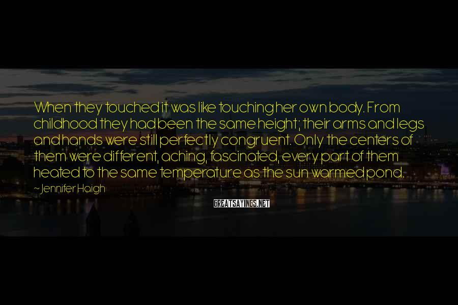Jennifer Haigh Sayings: When they touched it was like touching her own body. From childhood they had been