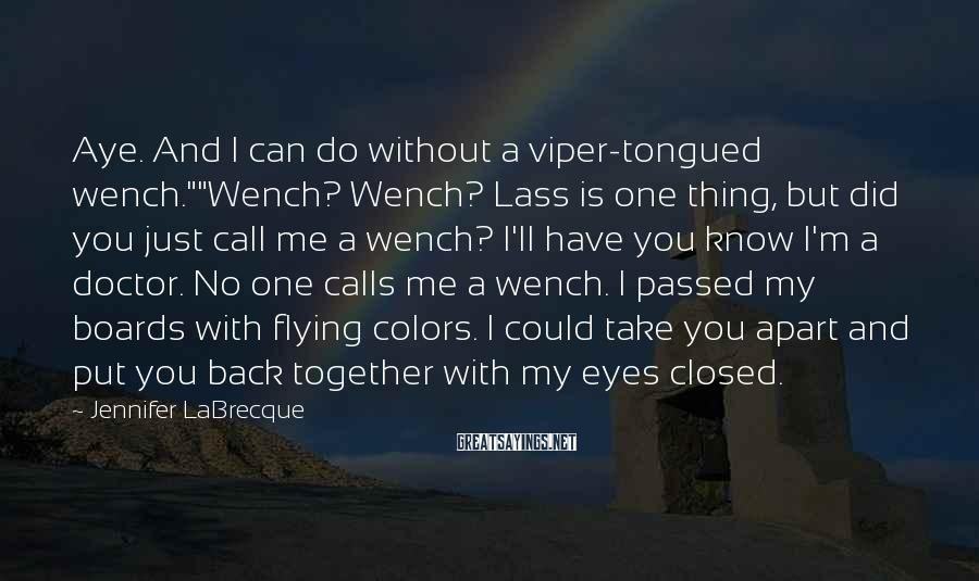 """Jennifer LaBrecque Sayings: Aye. And I can do without a viper-tongued wench.""""""""Wench? Wench? Lass is one thing, but"""
