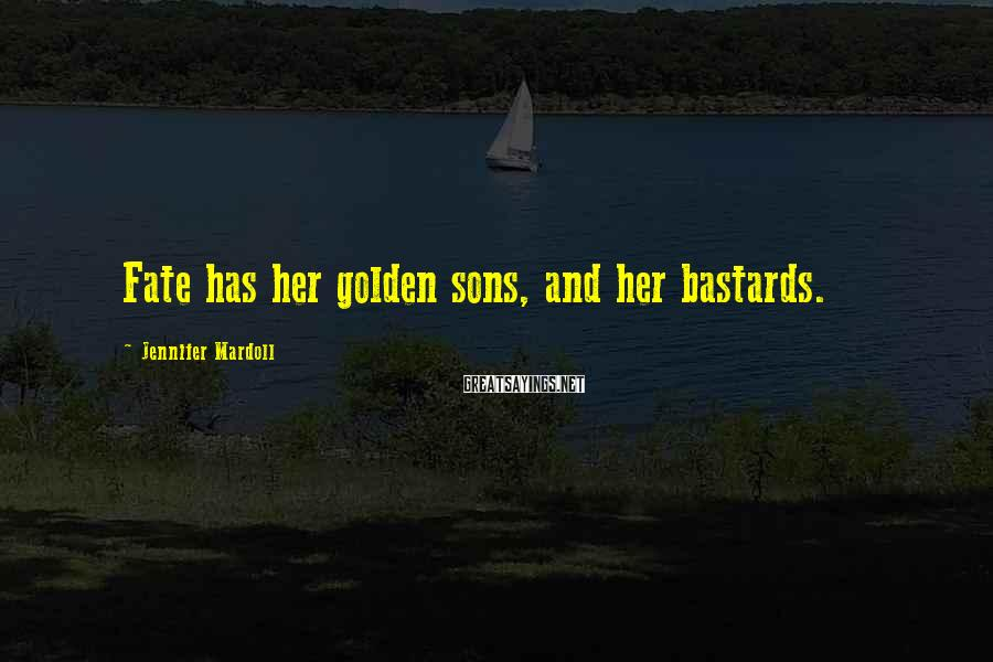 Jennifer Mardoll Sayings: Fate has her golden sons, and her bastards.