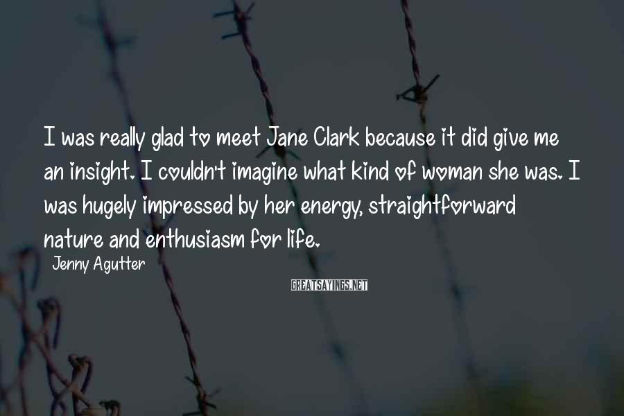 Jenny Agutter Sayings: I was really glad to meet Jane Clark because it did give me an insight.