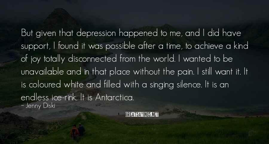 Jenny Diski Sayings: But given that depression happened to me, and I did have support, I found it