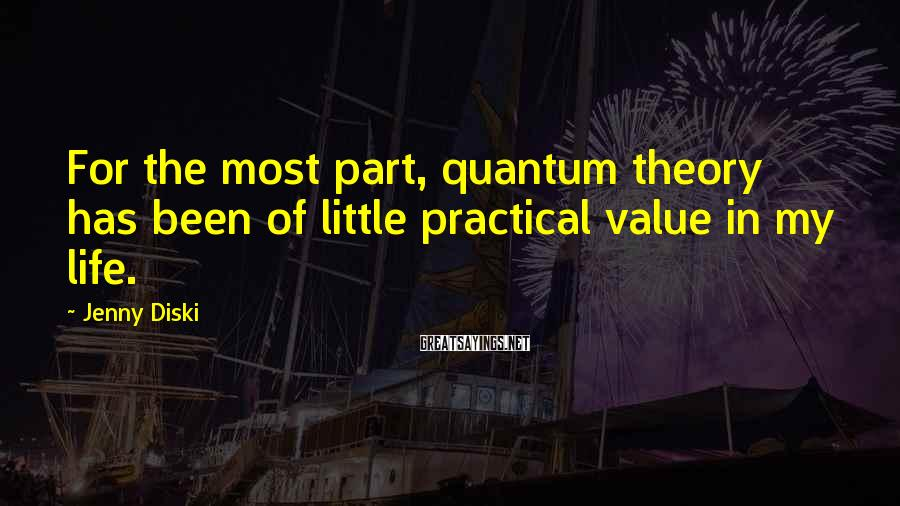 Jenny Diski Sayings: For the most part, quantum theory has been of little practical value in my life.