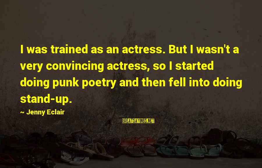 Jenny Eclair Sayings By Jenny Eclair: I was trained as an actress. But I wasn't a very convincing actress, so I