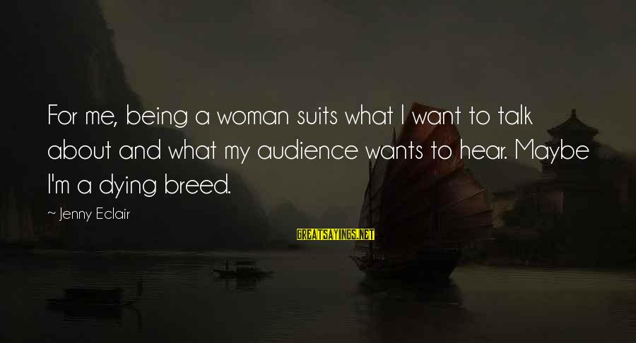 Jenny Eclair Sayings By Jenny Eclair: For me, being a woman suits what I want to talk about and what my