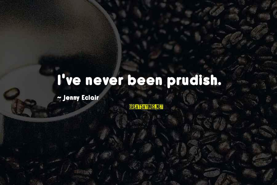Jenny Eclair Sayings By Jenny Eclair: I've never been prudish.