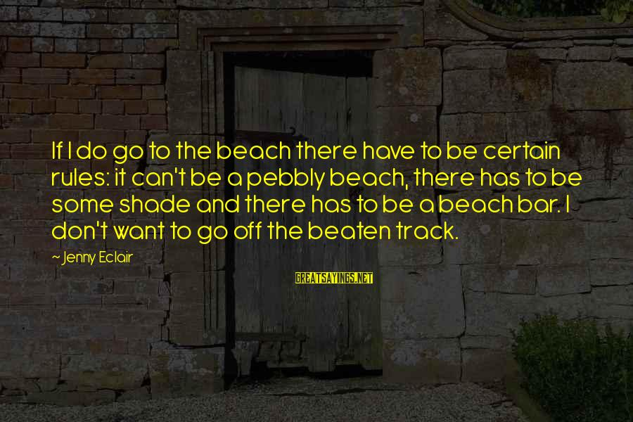 Jenny Eclair Sayings By Jenny Eclair: If I do go to the beach there have to be certain rules: it can't