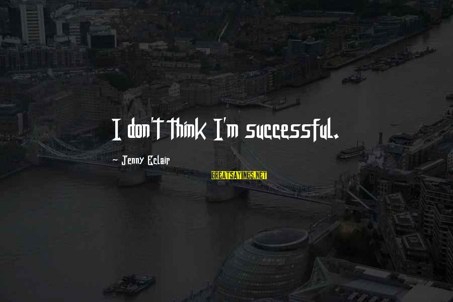 Jenny Eclair Sayings By Jenny Eclair: I don't think I'm successful.