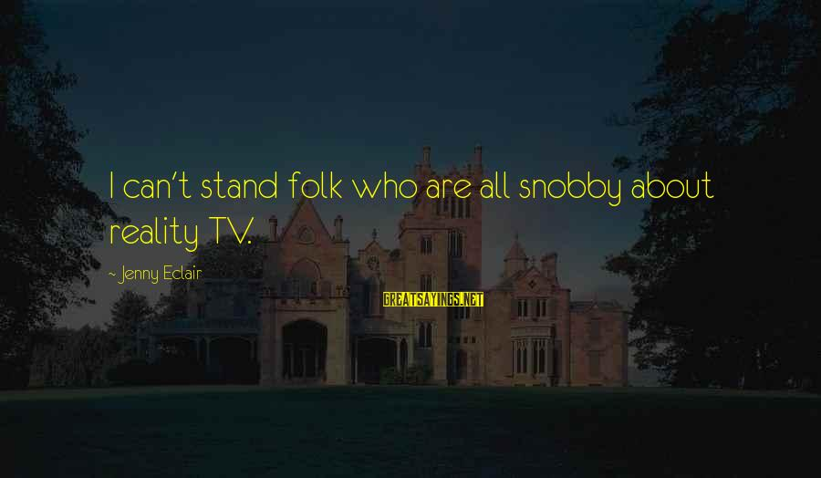 Jenny Eclair Sayings By Jenny Eclair: I can't stand folk who are all snobby about reality TV.