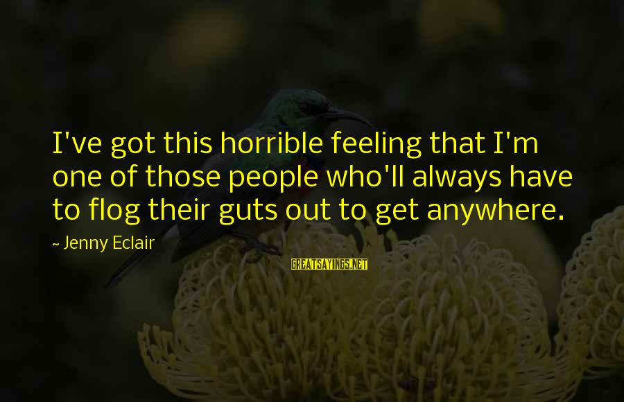 Jenny Eclair Sayings By Jenny Eclair: I've got this horrible feeling that I'm one of those people who'll always have to