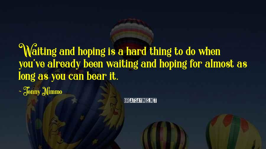 Jenny Nimmo Sayings: Waiting and hoping is a hard thing to do when you've already been waiting and