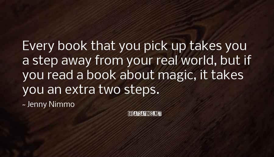 Jenny Nimmo Sayings: Every book that you pick up takes you a step away from your real world,