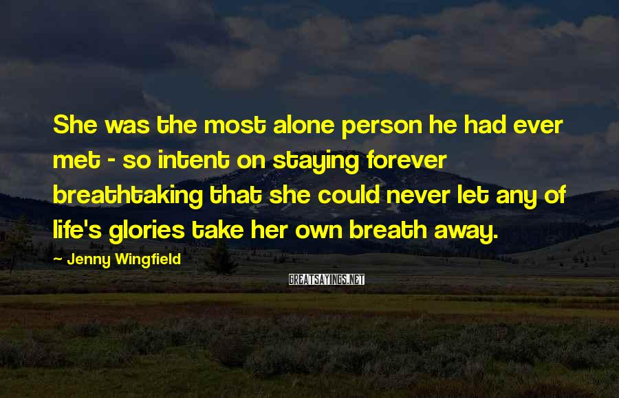 Jenny Wingfield Sayings: She was the most alone person he had ever met - so intent on staying