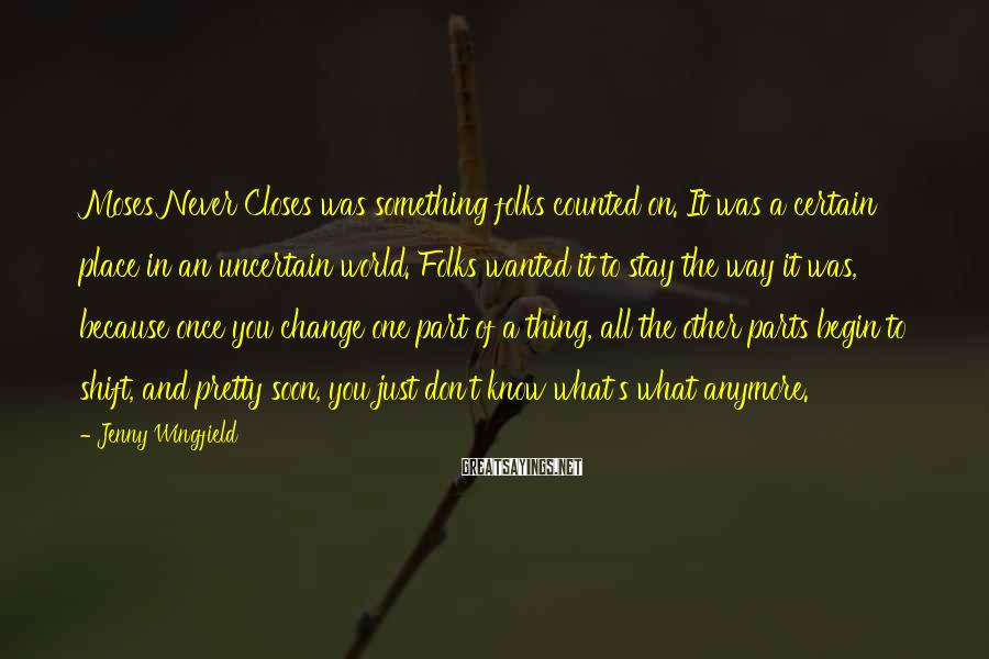Jenny Wingfield Sayings: Moses Never Closes was something folks counted on. It was a certain place in an