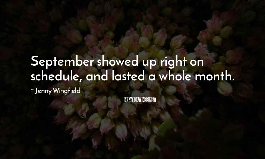 Jenny Wingfield Sayings: September showed up right on schedule, and lasted a whole month.