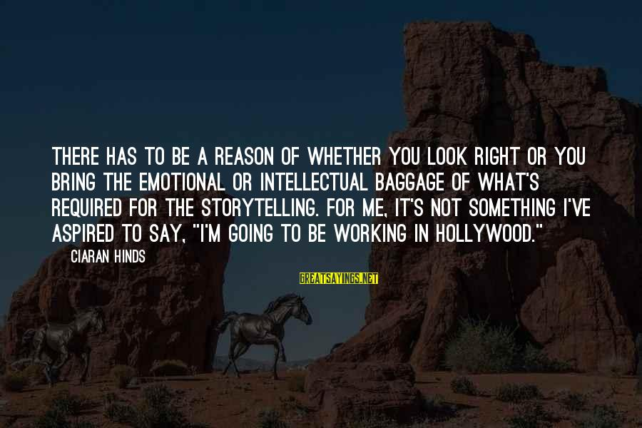 Jep Sepahtu Sayings By Ciaran Hinds: There has to be a reason of whether you look right or you bring the