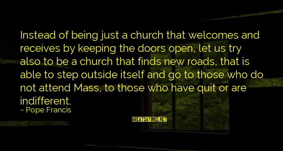 Jep Sepahtu Sayings By Pope Francis: Instead of being just a church that welcomes and receives by keeping the doors open,