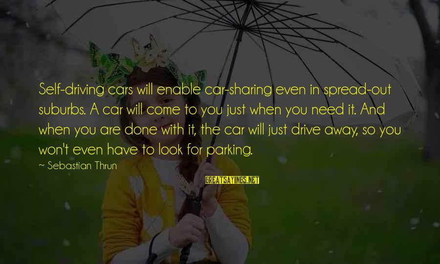 Jep Sepahtu Sayings By Sebastian Thrun: Self-driving cars will enable car-sharing even in spread-out suburbs. A car will come to you