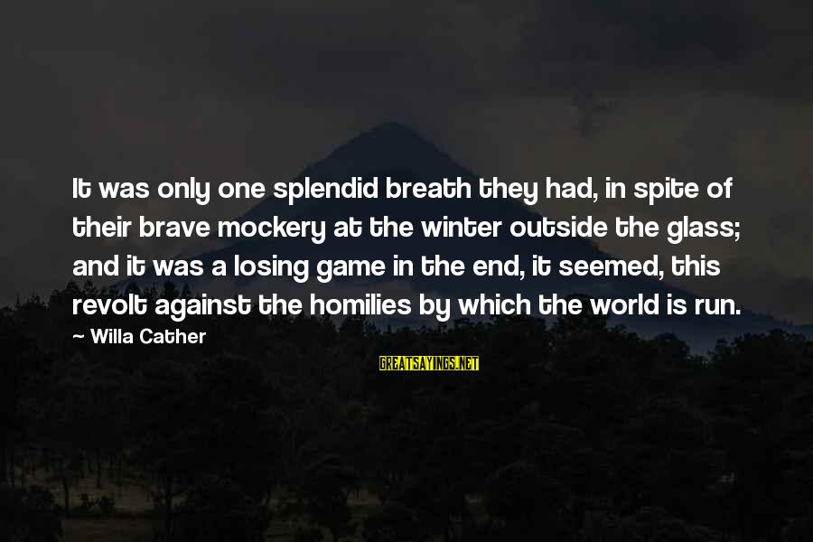 Jep Sepahtu Sayings By Willa Cather: It was only one splendid breath they had, in spite of their brave mockery at
