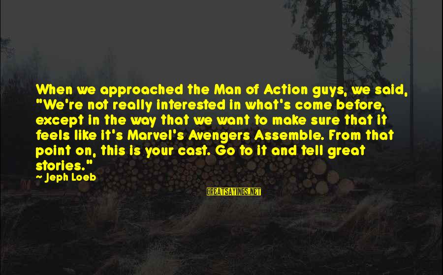 """Jeph Sayings By Jeph Loeb: When we approached the Man of Action guys, we said, """"We're not really interested in"""