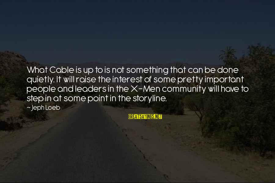 Jeph Sayings By Jeph Loeb: What Cable is up to is not something that can be done quietly. It will