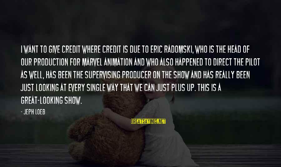 Jeph Sayings By Jeph Loeb: I want to give credit where credit is due to Eric Radomski, who is the