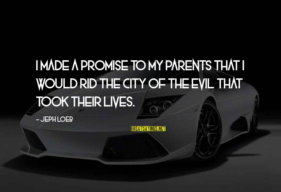 Jeph Sayings By Jeph Loeb: I made a promise to my parents that I would rid the city of the