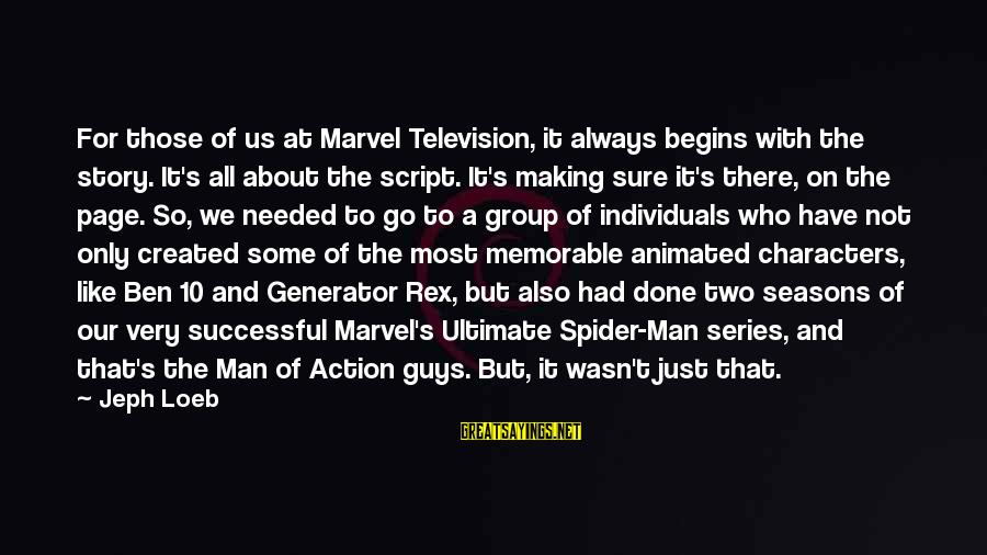 Jeph Sayings By Jeph Loeb: For those of us at Marvel Television, it always begins with the story. It's all