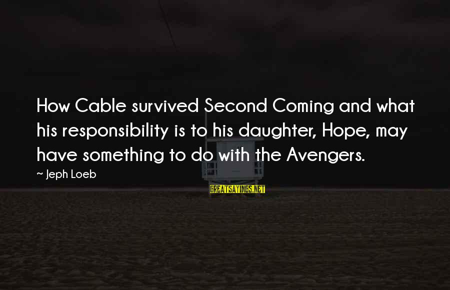 Jeph Sayings By Jeph Loeb: How Cable survived Second Coming and what his responsibility is to his daughter, Hope, may