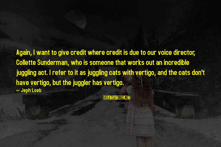 Jeph Sayings By Jeph Loeb: Again, I want to give credit where credit is due to our voice director, Collette