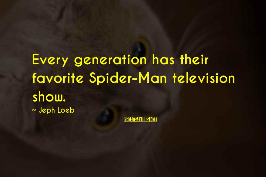 Jeph Sayings By Jeph Loeb: Every generation has their favorite Spider-Man television show.