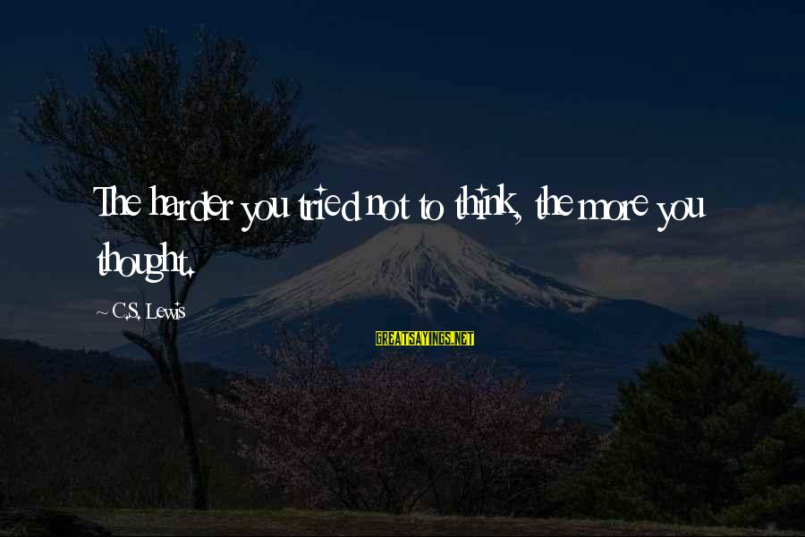 Jeremy And Bonnie Sayings By C.S. Lewis: The harder you tried not to think, the more you thought.