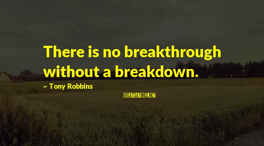 Jeremy And Bonnie Sayings By Tony Robbins: There is no breakthrough without a breakdown.