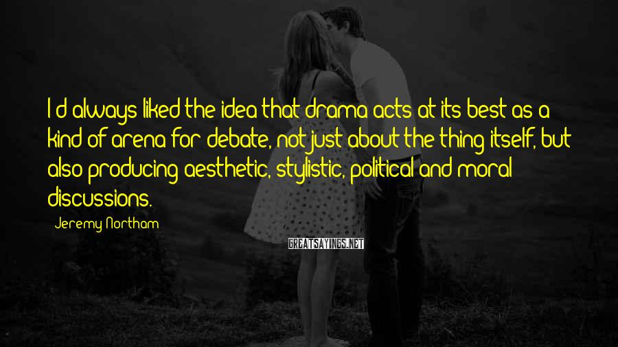 Jeremy Northam Sayings: I'd always liked the idea that drama acts at its best as a kind of