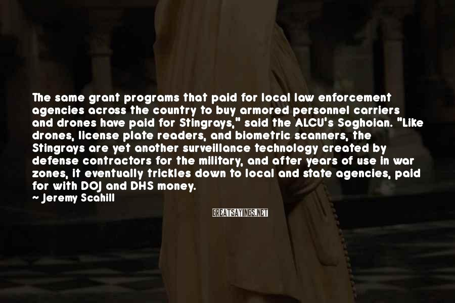 Jeremy Scahill Sayings: The same grant programs that paid for local law enforcement agencies across the country to